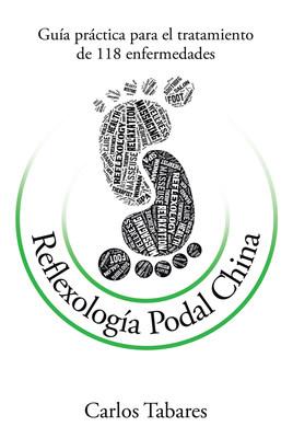Reflexología Podal China: Guía práctica para el tratamiento de 118 enfermedades